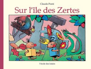 Claude Ponti, Sur l'île des Zertes, L'école des Loisirs, 1999