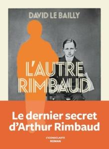 première de couverture de David Le Bailly. L'autre Rimbaud. L'iconoclaste, 2020. 371 p.